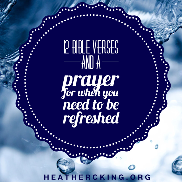 12 bible verses and a prayer for when you need to be refreshed 12 bible verses and a prayer for when you need to be refreshed heather c king room to breathe negle Images