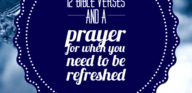 12 Bible Verses and a Prayer for When You Need to be