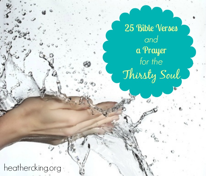 25 bible verses and a prayer for the thirsty soul heather c king