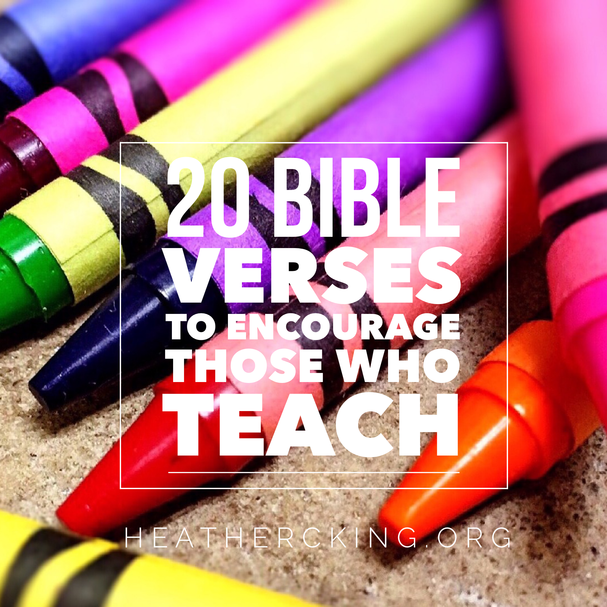 20 Bible Verses to Encourage Those Who Teach – Heather C. King ...