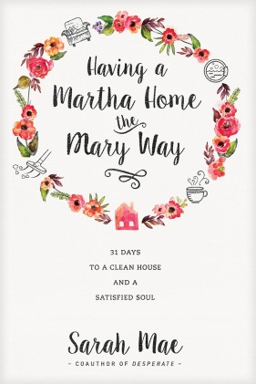 Having-a-Martha-Home-the-Mary-Way-by-Sarah-Mae-Cover