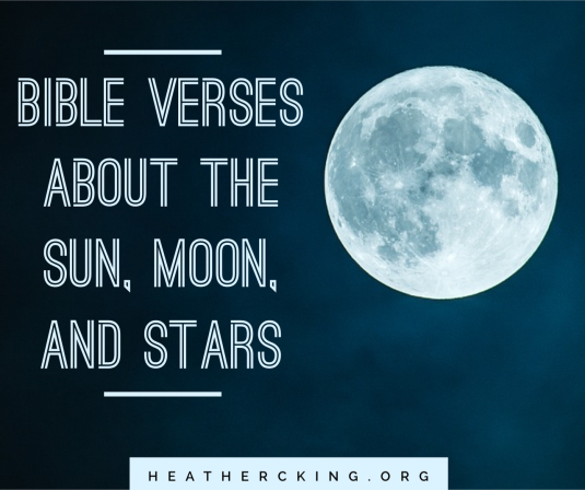 Bible Verses about the Sun, Moon, and Stars – Heather C